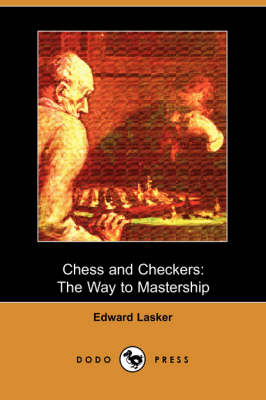 Chess and Checkers by Edward Lasker