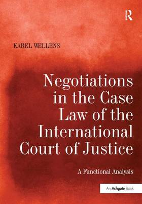 Negotiations in the Case Law of the International Court of Justice by Karel Wellens