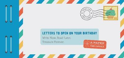Letters to Open on Your Birthday: Write Now. Read Later. Treasure Forever. by Lea Redmond