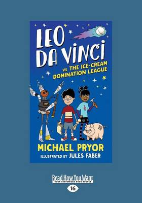Leo da Vinci vs The Ice-cream Domination League by Michael Pryor