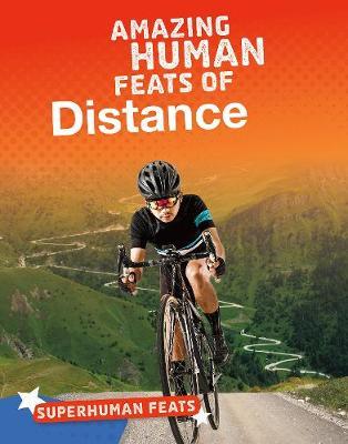 Amazing Human Feats of Distance by Matt Scheff