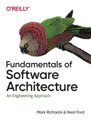 Fundamentals of Software Architecture: An Engineering Approach by Mark Richards