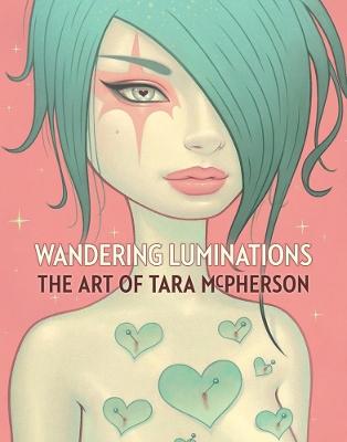 Wandering Luminations The Art Of Tara McPherson by Tara McPherson