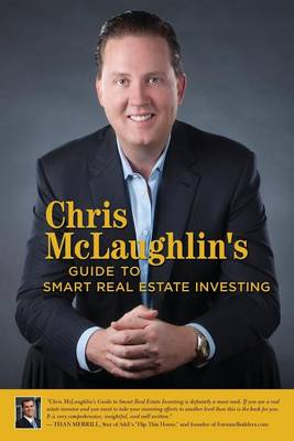 Chris McLaughlin's Guide to Smart Real Estate Investing by Chris McLaughlin