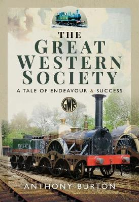 The Great Western Society: A Tale of Endeavour and Success by Burton, Anthony