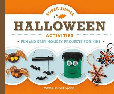 Super Simple Halloween Activities: Fun and Easy Holiday Projects for Kids by Megan Borgert-Spaniol