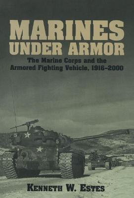 Marines Under Armor by Kenneth W. Estes