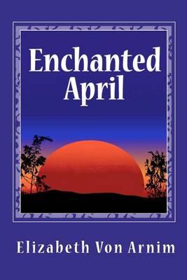 Enchanted April by Elizabeth Von Arnim