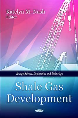 Shale Gas Development by Katelyn M. Nash