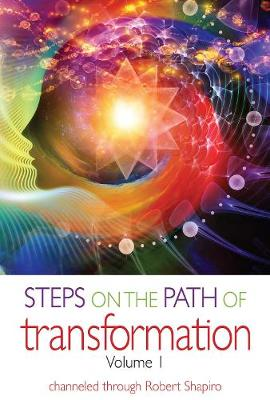 Steps on the Path of Transformation: Volume 1 by Robert Shapiro