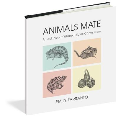 Animals Mate: A Book About Where Babies Come From by Emily Farranto
