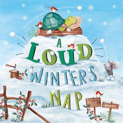 A Loud Winter's Nap by Katy Hudson