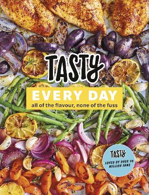 Tasty Every Day: All of the Flavour, None of the Fuss by Tasty