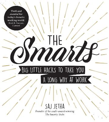 The Smarts: Big Little Hacks to Take You a Long Way at Work by Saj Jetha