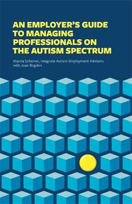 Employer's Guide to Managing Professionals on the Autism Spectrum book