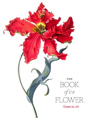 The Book of the Flower: Flowers in Art by Angus Hyland