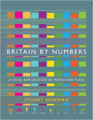 Britain by Numbers: A Visual Exploration of People and Place by Stuart Newman