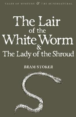 Lair of the White Worm & The Lady of the Shroud by Bram Stoker
