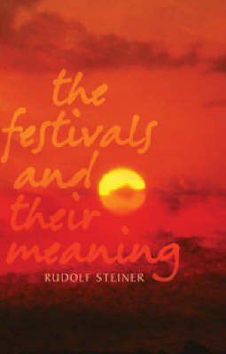 The Festivals and Their Meaning by Rudolf Steiner