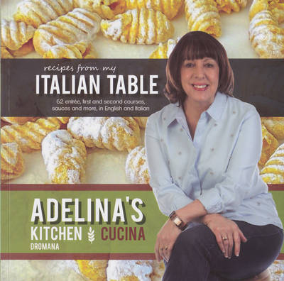 Recipes from My Italian Table: 62 Entree, First and Second Courses, Sauces and More by Adelina Fiorito Pulford