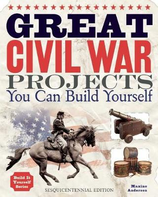 Great Civil War Projects by Maxine K. Anderson