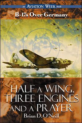 Half a Wing, Three Engines and a Prayer by Brian D. O'Neill