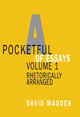 A Pocketful of Essays: Vol 1: Rhetorically Arranged by David Madden