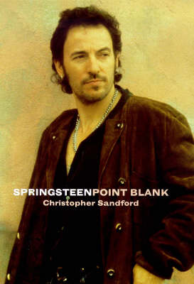 Springsteen: Point Blank by Christopher Sandford