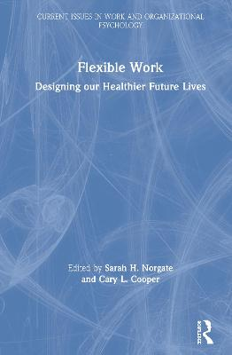 Flexible Work: Designing our Healthier Future Lives by Sarah H. Norgate