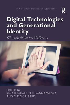 Digital Technologies and Generational Identity: ICT Usage Across the Life Course by Sakari Taipale