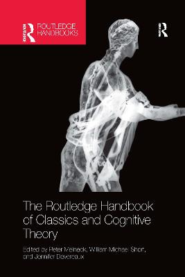 The The Routledge Handbook of Classics and Cognitive Theory by Peter Meineck