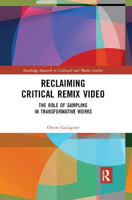 Reclaiming Critical Remix Video: The Role of Sampling in Transformative Works book