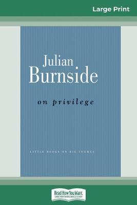 On Privilege (16pt Large Print Edition) by Julian Burnside
