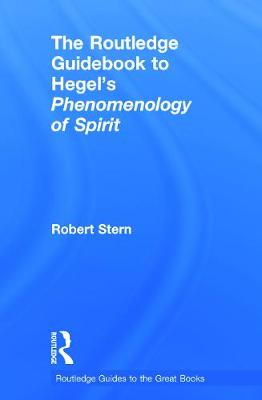 The Routledge Guidebook to Hegel's Phenomenology of Spirit by Robert Stern
