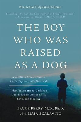 Boy Who Was Raised as a Dog, 3rd Edition by Bruce D. Perry