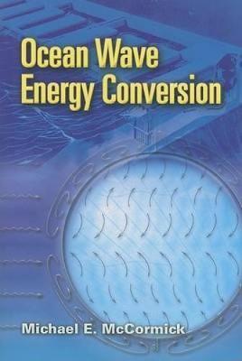 Ocean Wave Energy Conversion by Michael E. McCormick