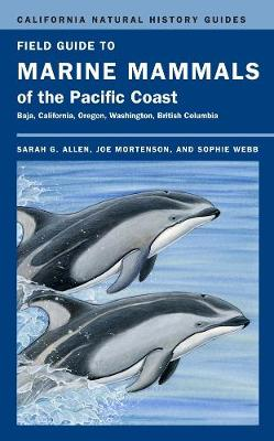 Field Guide to Marine Mammals of the Pacific Coast by Sarah G. Allen