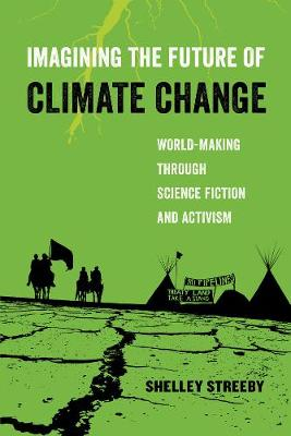 Imagining the Future of Climate Change by Shelley Streeby