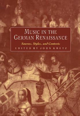 Music in the German Renaissance by John Kmetz
