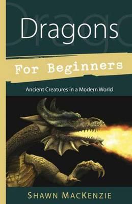 Dragons for Beginners by Shawn MacKenzie