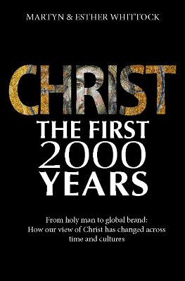 Christ the First 2000 Years by Martyn Whittock