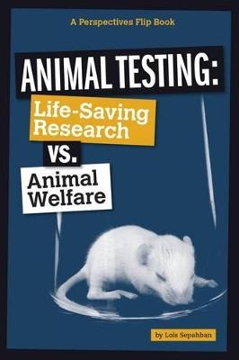 Animal Testing: Life-Saving Research vs. Animal Welfare by Lois Sepahban