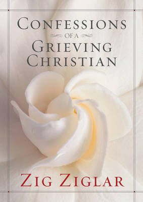 Confessions of a Grieving Christian by Zig Ziglar