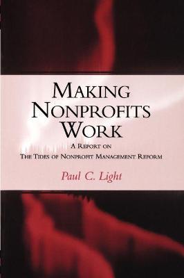 Making Nonprofits Work by Paul C. Light