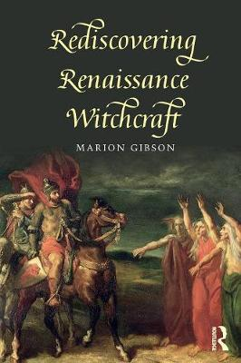 Rediscovering Renaissance Witchcraft by Marion Gibson