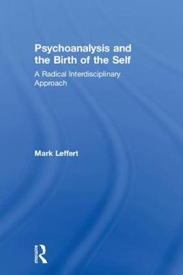 Psychoanalysis and the Birth of the Self by Mark Leffert