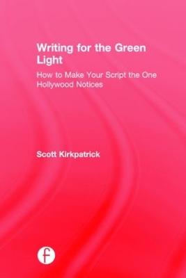 Writing for the Green Light by Scott Kirkpatrick