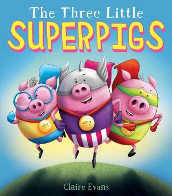 Three Little Superpigs by Claire Evans