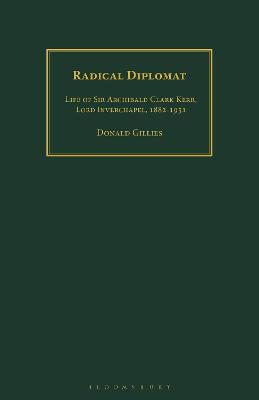Radical Diplomat: Life of Sir Archibald Clark Kerr, Lord Inverchapel, 1882-1951 book