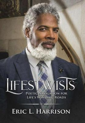 Lifestwists: Poetic Navigation for Life s Winding Roads by Eric Harrison